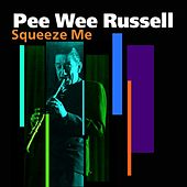 Squeeze Me by Pee Wee Russell