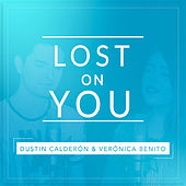 Lost On You by Dustin Calderón
