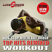 Top Hits Remixed Workout (Ezy2mix 130BPM Non-Stop Mix In Any Order) by Love2move Music Workout