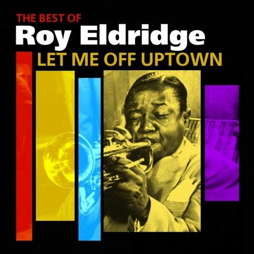 Let Me Off Uptown (The Best Of Roy Eldridge) by Roy Eldridge