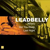 Where Did You Sleep Last Night (Greatest Recordings) by Leadbelly