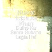 Dulhe Ka Sehra Suhana Lagta Hai by Nusrat Fateh Ali Khan