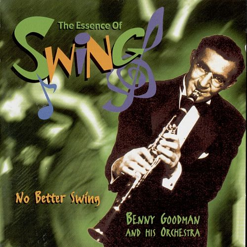 No Better Swing (The Essence Of Swing) by Benny Goodman