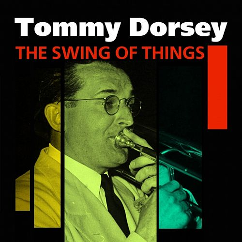 The Swing Of Things (The Best Of Tommy Dorsey) by Tommy Dorsey