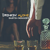 Drinkin Alone by Dustin Sonnier