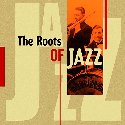 The Roots of Jazz by Various Artists