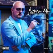Blame Me by Dub J