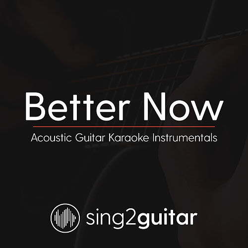 Better Now (Acoustic Guitar Karaoke Instrumentals) by Sing2Guitar