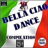 Bella Ciao Dance Compilation (20 Hot Tracks) by Various Artists