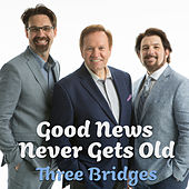 Good News Never Gets Old by Three Bridges