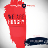 We Are Hungry by Vineyard Worship