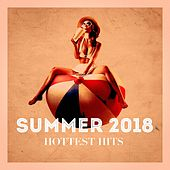 Summer 2018 Hottest Hits by Various Artists