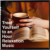 Treat Yourself to an Hour Relaxation Music by Various Artists