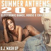 Summer Anthems 2018: Electronic Dance, House & Chill Set (D.J. Mash Up) by Various Artists