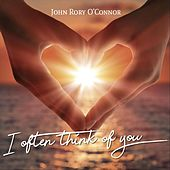I Often Think of You by John Rory O'Connor