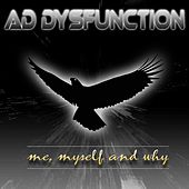 Me, Myself and Why by AD Dysfunction