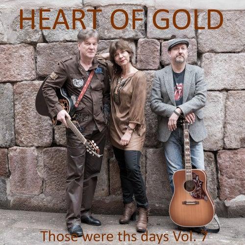 Those Were the Days, Vol. 7 von Heart Of Gold