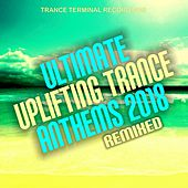 Ultimate Uplifting Trance Anthems 2018: Remixed by Various Artists
