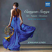 Canyon Songs - Art | Nature | Devotion: Music for Solo Horn by Johanna Lundy