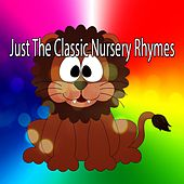 Just The Classic Nursery Rhymes by Canciones Infantiles