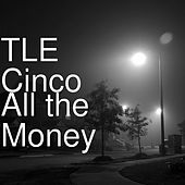 All the Money by TLE Cinco