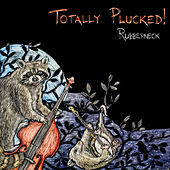 Totally Plucked! by Rubberneck