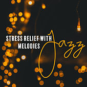 Stress Relief with Jazz Melodies von Gold Lounge