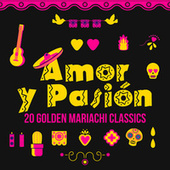 Amor y Pasión: 20 Golden Mariachi Classics by Various Artists