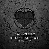 We Don't Need You (feat. Vic Mensa) von Tom Morello - The Nightwatchman