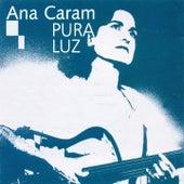 Pura Luz by Ana Caram