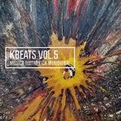 Kbeats, Vol. 5 (Música Eletrônica Meridional) de Various Artists