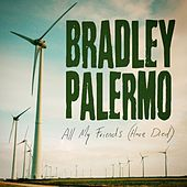 All My Friends (Have Died) by Bradley Palermo