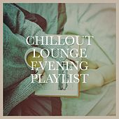 Chillout Lounge Evening Playlist by Various Artists