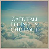 Cafe Bali Lounge & Chillout von Various Artists