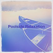 Poolside Relaxation by Various Artists