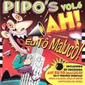 Pipo's, Vol. 6 - Ah! Eu tô Maluco! de DJ's da Pipo's