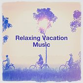 Relaxing Vacation Music by Various Artists