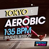Tokyo Aerobic 135 BPM Remixes Session by Various Artists