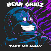 Take Me Away von Bear Grillz
