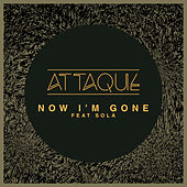 Now I'm Gone von Attaque