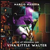 Viva Little Walter: Live at Sensorial Lab (Live) de Márcio Maresia