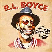 Ain't Gonna Play Too Long by R.L. Boyce