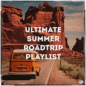 Ultimate Summer Roadtrip Playlist by Various Artists