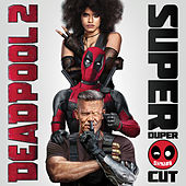 Deadpool 2 (Original Motion Picture Soundtrack) (Deluxe - Super Duper Cut) van Various Artists