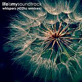 Whispers (432Hz Remixes) by Life Is My Soundtrack