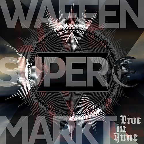 Live in June by Waffensupermarkt