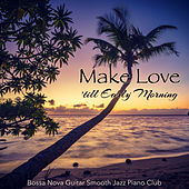 Make Love 'till Early Morning – Smooth & Sexy Jazz Music for Making Love and Kissing All Night Long by Bossa Nova Guitar Smooth Jazz Piano Club