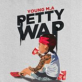 PettyWap by Young M.A