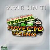 Vivir Sin Ti by La Super Maquina Tropical Proyecto Latino