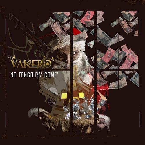 No Tengo Pa' Come' by Vakero